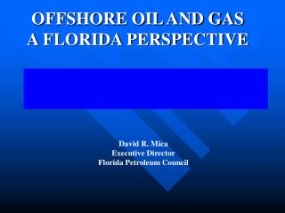 OFFSHORE OIL AND GAS A FLORIDA PERSPECTIVE