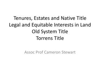 Tenures, Estates and Native Title  Legal and Equitable Interests in Land Old System Title Torrens Title