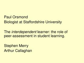 Paul Orsmond   Biologist at Staffordshire University   The interdependent learner: the role of peer-assessment in studen
