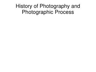 History of Photography and Photographic Process