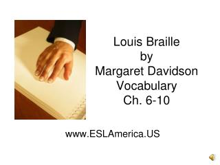 Louis Braille  by  Margaret Davidson Vocabulary  Ch. 6-10