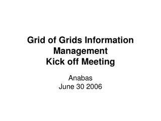 Grid of Grids Information Management Kick off Meeting