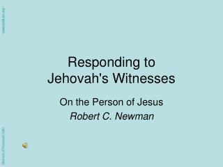 Responding to  Jehovah ' s Witnesses