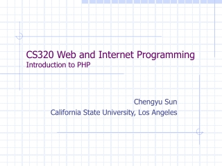 CS320 Web and Internet Programming Introduction to PHP
