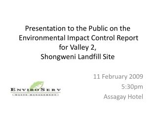 Presentation to the Public on the  Environmental Impact Control Report for Valley 2 , Shongweni Landfill Site