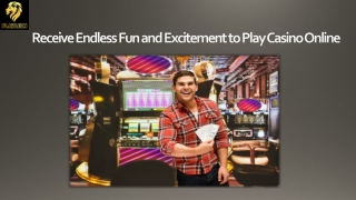 Receive Endless Fun and Excitement to Play Casino Online