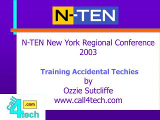 N-TEN New York Regional Conference 2003 Training Accidental Techies  by Ozzie Sutcliffe call4tech