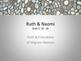 Ruth & Naomi Ruth 1: 16 - 18