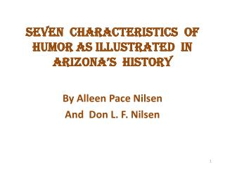 Seven  characteristics  of humor As Illustrated  in Arizona s  History  1.  Exaggeration   2. Tragedy  Time  Humor 3. Cr
