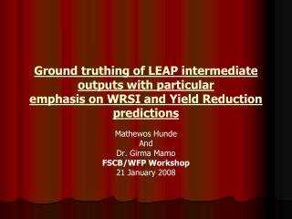 Ground truthing of LEAP intermediate outputs with particular emphasis on WRSI and Yield Reduction predictions