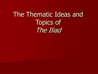 The Thematic Ideas and Topics of The Iliad