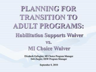 PLANNING FOR TRANSITION TO ADULT PROGRAMS: Habilitation Supports Waiver vs.  MI Choice Waiver