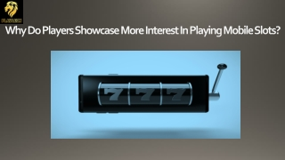 Why Do Players Showcase More Interest In Playing Mobile Slots?