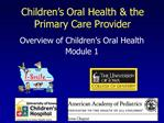 Overview of Children s Oral Health  Module 1