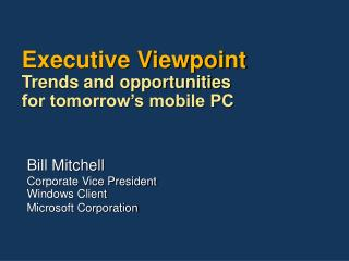 Executive Viewpoint Trends and opportunities  for tomorrow's mobile PC