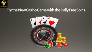 Try the New Casino Game with the Daily Free Spins