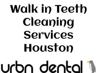 Walk in Teeth Cleaning Services Houston