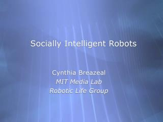 Socially Intelligent Robots