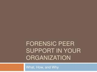 Forensic peer Support in your organization