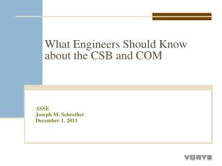 What Engineers Should Know about the CSB and COM