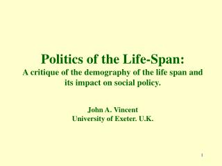 Politics of the Life-Span:  A critique of the demography of the life span and its impact on social policy. J ohn A. Vinc