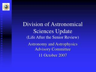 Division of Astronomical Sciences Update  Life After the Senior Review