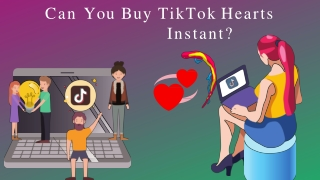 Can You Buy TikTok Hearts Instant?