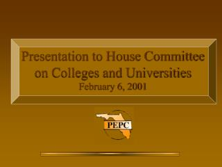 Presentation to House Committee on Colleges and Universities  February 6, 2001