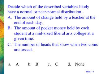 Decide which of the described variables likely have a normal or near-normal distribution.