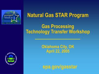 Natural Gas STAR Program  Gas Processing  Technology Transfer Workshop     Oklahoma City, OK  April 22, 2005