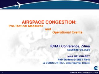 ICRAT Conference, Zilina November 22, 2004 Nabil BELOUARDY PhD Student @ ENST Paris & EUROCONTROL Experimental Centre