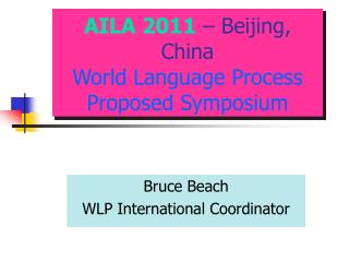 AILA 2011  – Beijing, China World Language Process Proposed Symposium