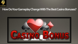 How Do Your Gameplay Change With The Best Casino Bonuses?