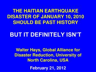 THE HAITIAN EARTHQUAKE DISASTER OF JANUARY 10, 2010 SHOULD BE PAST HISTORY BUT IT DEFINITELY ISN'T
