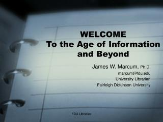 WELCOME To the Age of Information and Beyond