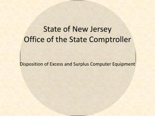 State of New Jersey Office of the State Comptroller   Disposition of Excess and Surplus Computer Equipment