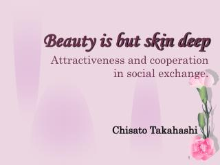 Beauty is but skin deep Attractiveness and cooperation  in social exchange.