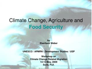 Climate Change, Agriculture and Food Security