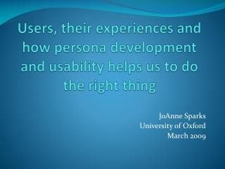 Users, their experiences and how persona development and usability helps us to do the right thing