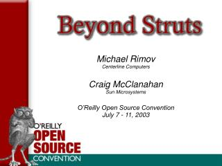 Michael Rimov Centerline Computers Craig McClanahan Sun Microsystems O'Reilly Open Source Convention July 7 - 11, 2003