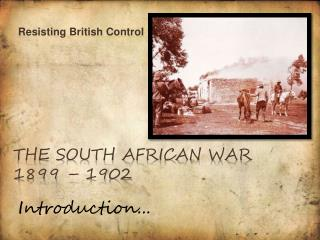 The SOUTH african war 1899 – 1902