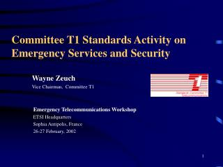 Wayne Zeuch Vice Chairman,  Committee T1    Emergency Telecommunications Workshop  ETSI Headquarters  Sophia Antipolis,