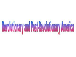 Revolutionary and Post-Revolutionary America