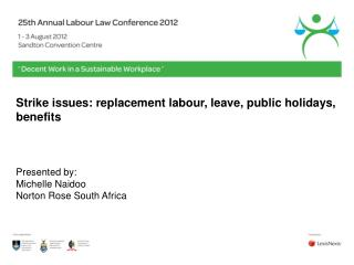 Strike issues: replacement labour, leave, public holidays,  benefits    Presented by: Michelle Naidoo Norton Rose South