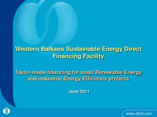 Western Balkans Sustainable Energy Direct Financing Facility  Taylor-made financing for small Renewable Energy and indus