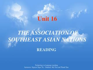 Unit 16   THE ASSOCIATION OF SOUTHEAST ASIAN NATIONS