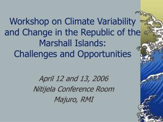 Workshop on Climate Variability and Change in the Republic of the Marshall Islands: Challenges and Opportunities