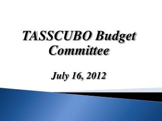 TASSCUBO Budget Committee July 16,  2012