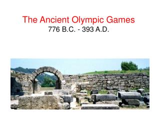 The Ancient Olympic Games 776 B.C. - 393 A.D.