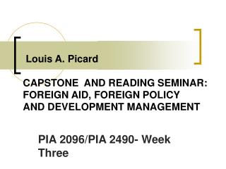 Louis A. Picard CAPSTONE  AND READING SEMINAR: FOREIGN AID, FOREIGN POLICY AND DEVELOPMENT MANAGEMENT